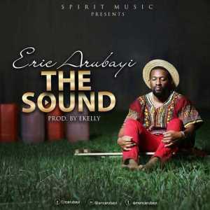 Eric Arubayi - The Sound (Prod. by Ekelly)